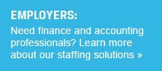 Employers: Need finance and accounting professionals? Learn more about our staffing solutions