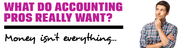 Accounting Professionals: What do they really want? - Money isn't everything...